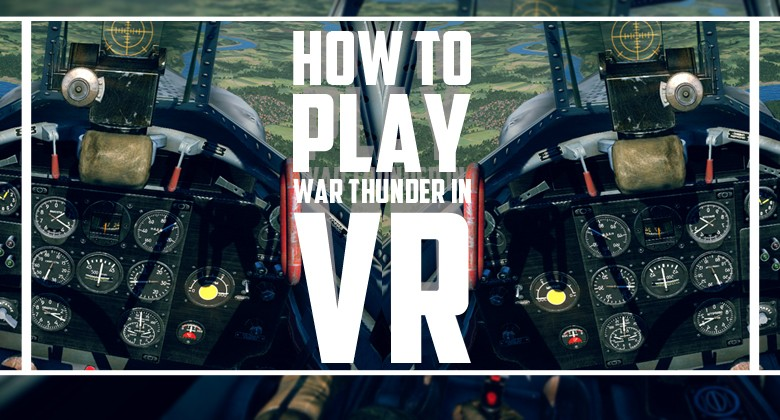 How to Play War Thunder in VR | Bananatic